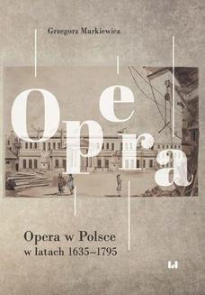 Chomikuj, ebook online Opera w Polsce w latach 1635-1795. Grzegorz Markiewicz