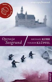Chomikuj, pobierz ebook online Operacja Seegrund. Volker Klüpfel