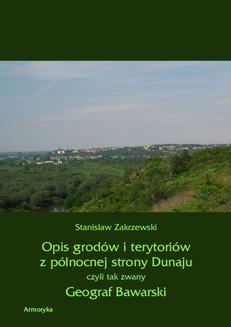 Chomikuj, ebook online Opis grodów i terytoriów z północnej strony Dunaju czyli tak zwany Geograf Bawarski. Stanisław Zakrzewski
