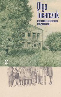 Chomikuj, ebook online Opowiadania bizarne. Olga Tokarczuk