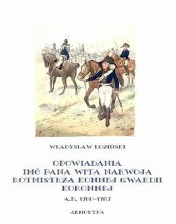 Chomikuj, ebook online Opowiadania imć pana Wita Narwoja, rotmistrza konnej gwardii koronnej A. D. 1760-1767. Władysław Łoziński