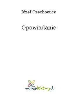 Chomikuj, ebook online Opowiadanie. Józef Czechowicz