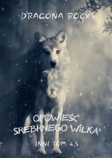 Chomikuj, ebook online Opowieść Srebrnego Wilka. Dragona Rock