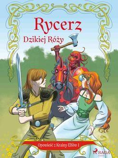 Chomikuj, ebook online Opowieść z Krainy Elfów 1 – Rycerz Dzikiej Róży. Peter Gotthardt null