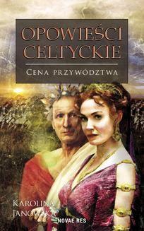 Chomikuj, ebook online Opowieści celtyckie. Tom III. Cena przywództwa. Karolina Janowska