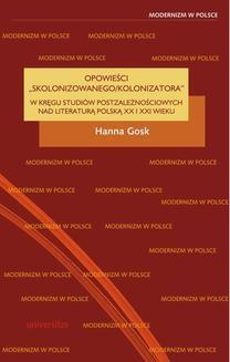 Chomikuj, ebook online Opowieści skolonizowanego/kolonizatora. W kręgu studiów postzależnościowych nad literaturą polską XX i XXI w.. Hanna Gosk