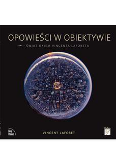 Chomikuj, pobierz ebook online Opowieści w obiektywie. Świat okiem Vincenta Laforeta. Vincent Laforet