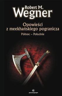 Chomikuj, ebook online Opowieści z meekhańskiego pogranicza. Opwieści z meekhanskiego pogranicza. Północ-Południe. Robert M. Wegner