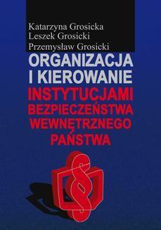 Chomikuj, ebook online Organizacja i kierowanie instytucjami bezpieczeństwa wewnętrznego państwa. Katarzyna Grosicka