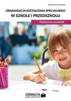 Chomikuj, ebook online Organizacja kształcenia specjalnego w szkole i przedszkolu. Praktyczny poradnik. Marzenna Czarnocka