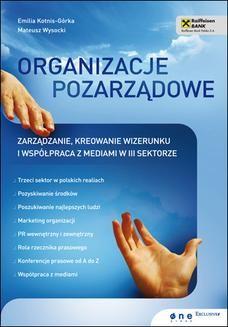 Chomikuj, pobierz ebook online Organizacje pozarządowe. Zarządzanie, kreowanie wizerunku i współpraca z mediami w III sektorze. Emilia Kotnis-Górka