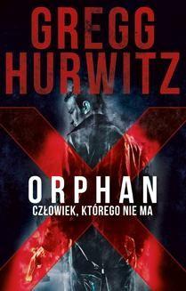 Chomikuj, ebook online Orphan X. Człowiek, którego nie ma. Gregg Hurwitz