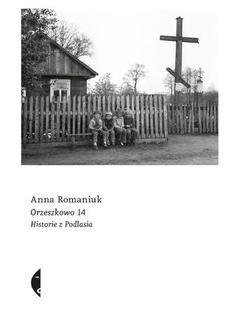 Chomikuj, ebook online Orzeszkowo 14. Historie z Podlasia. Anna Romaniuk