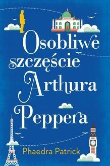 Chomikuj, ebook online Osobliwe szczęście Arthura Peppera. Phaedra Patrick