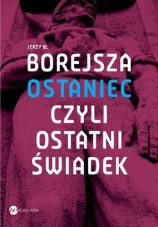 Chomikuj, pobierz ebook online Ostaniec, czyli ostatni świadek. Jerzy Wojciech Borejsza