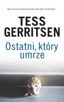 Chomikuj, pobierz ebook online Ostatni, który umrze. Tess Gerritsen