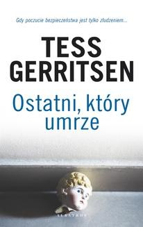 Chomikuj, ebook online Ostatni, który umrze. Tess Gerritsen