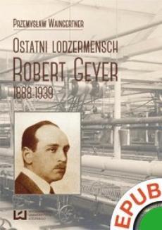 Chomikuj, ebook online Ostatni lodzermensch. Robert Geyer 1888-1939. Przemysław Waingertner