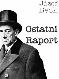 Chomikuj, pobierz ebook online Ostatni Raport. Józef Beck