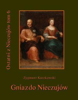 Chomikuj, pobierz ebook online Ostatni z Nieczujów. Gniazdo Nieczujów, tom 6 cyklu powieści. Zygmunt Kaczkowski