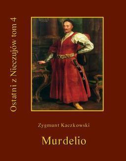 Chomikuj, ebook online Ostatni z Nieczujów. Murdelio, tom 4 cyklu powieści. Zygmunt Kaczkowski