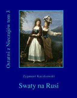 Chomikuj, ebook online Ostatni z Nieczujów. Swaty na Rusi, tom 3 cyklu powieści. Zygmunt Kaczkowski