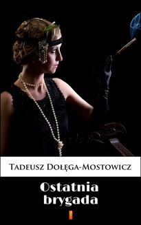 Chomikuj, ebook online Ostatnia brygada. Tadeusz Dołęga-Mostowicz