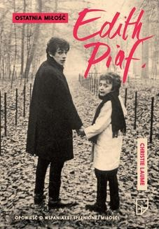 Chomikuj, pobierz ebook online Ostatnia miłość Edith Piaf. Christie Laume