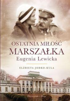 Chomikuj, ebook online Ostatnia miłość Marszałka.Eugenia Lewicka. Elżbieta Jodko Kula