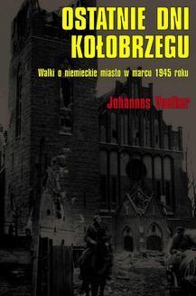 Ebook Ostatnie dni Kołobrzegu. Walki o niemieckie miasto w marcu 1945 roku pdf