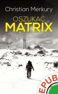 Chomikuj, ebook online Oszukać matrix. Christian Merkury
