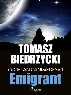Chomikuj, ebook online Otchłań Ganimedesa 1. Emigrant. Tomasz Biedrzycki