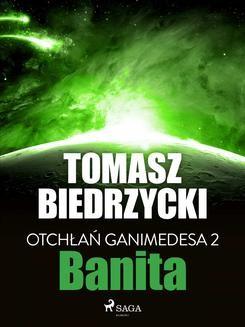 Chomikuj, ebook online Otchłań Ganimedesa 2. Banita. Tomasz Biedrzycki