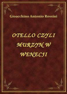 Chomikuj, ebook online Otello Czyli Murzyn W Wenecji. Gioacchino Antonio Rossini