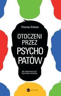 Chomikuj, ebook online Otoczeni przez psychopatów. Jak rozpoznać tych, którzy tobą manipulują. Thomas Erikson