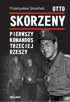 Chomikuj, ebook online Otto Skorzeny. Pierwszy komandos Trzeciej Rzeszy. Przemysław Słowiński