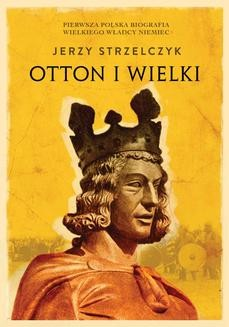 Chomikuj, ebook online Otton I Wielki. Jerzy Strzelczyk
