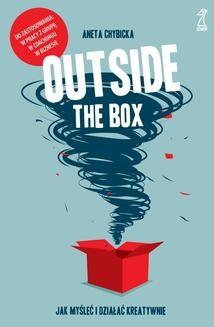 Chomikuj, ebook online Outside the box. Jak myśleć i działać kreatywnie. Aneta Chybicka