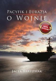 Chomikuj, ebook online Pacyfik i Eurazja. O wojnie. wydanie 2. Jacek Bartosiak