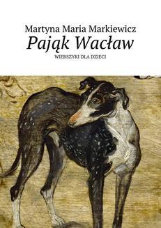 Chomikuj, ebook online Pająk Wacław. Martyna Markiewicz
