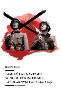 Chomikuj, ebook online Pamięć lat nazizmu w niemieckim filmie fabularnym lat 1946–1965. Konrad Klejsa