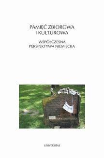 Chomikuj, ebook online Pamięć zbiorowa i kulturowa. Współczesna perspektywa niemiecka. Magdalena Saryusz-Wolska