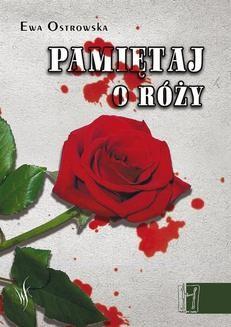 Chomikuj, ebook online Pamiętaj o róży. Ewa Ostrowska