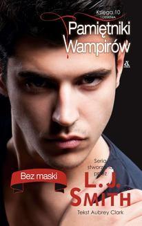 Chomikuj, ebook online Pamietniki wampirów. Księga 10: Bez maski. L.J. Smith