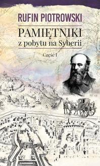 Chomikuj, ebook online Pamiętniki z pobytu na Syberii, część I. Rufin Piotrowski