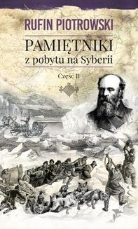Chomikuj, ebook online Pamiętniki z pobytu na Syberii, część II. Rufin Piotrowski