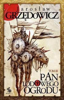 Chomikuj, ebook online Pan Lodowego Ogrodu. Tom 3. Jarosław Grzędowicz