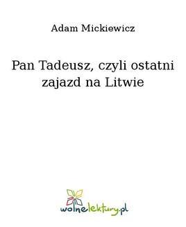 Chomikuj, ebook online Pan Tadeusz, czyli ostatni zajazd na Litwie. Adam Mickiewicz