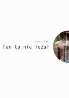Chomikuj, ebook online Pan tu nie leżał. Joanna Bąk