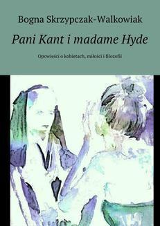 Chomikuj, pobierz ebook online Pani Kant i madame Hyde. Bogna Skrzypczak-Walkowiak